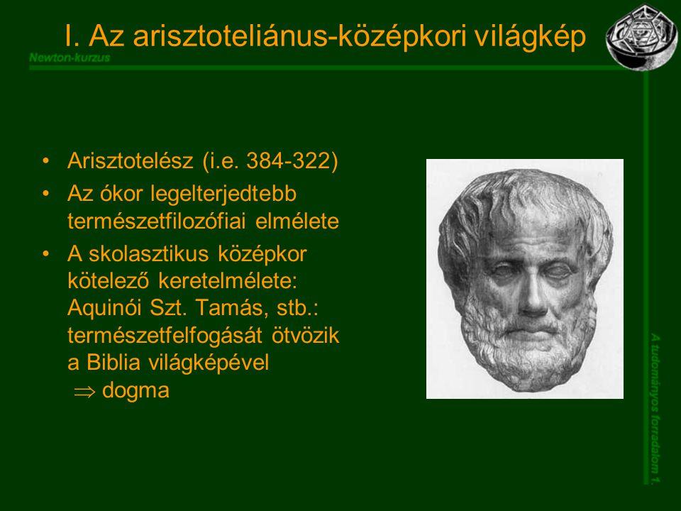 I. Az arisztoteliánus-középkori világkép Arisztotelész (i.e.