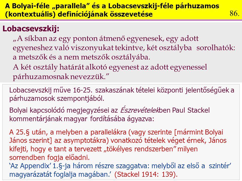 """A Bolyai-féle """"parallela és a Lobacsevszkij-féle párhuzamos (kontextuális) definíciójának összevetése Lobacsevszkij: """"A síkban az egy ponton átmenő egyenesek, egy adott egyeneshez való viszonyukat tekintve, két osztályba sorolhatók: a metszők és a nem metszők osztályába."""