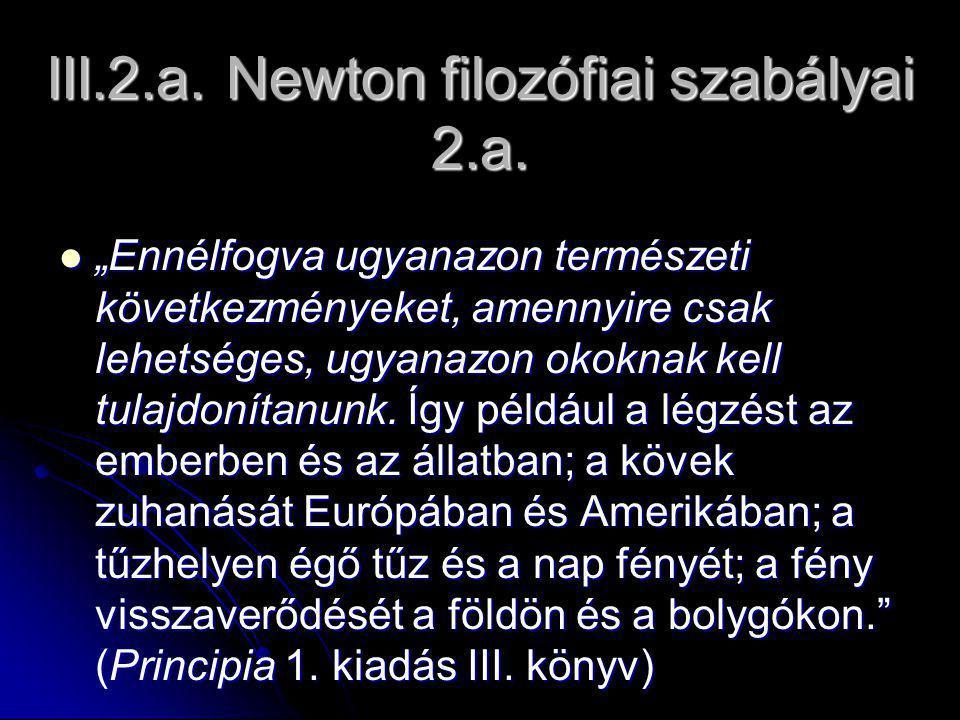 III.2.a. Newton filozófiai szabályai 2.a.