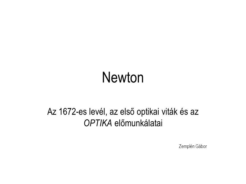 Newton Az 1672-es levél, az első optikai viták és az OPTIKA előmunkálatai Zemplén Gábor