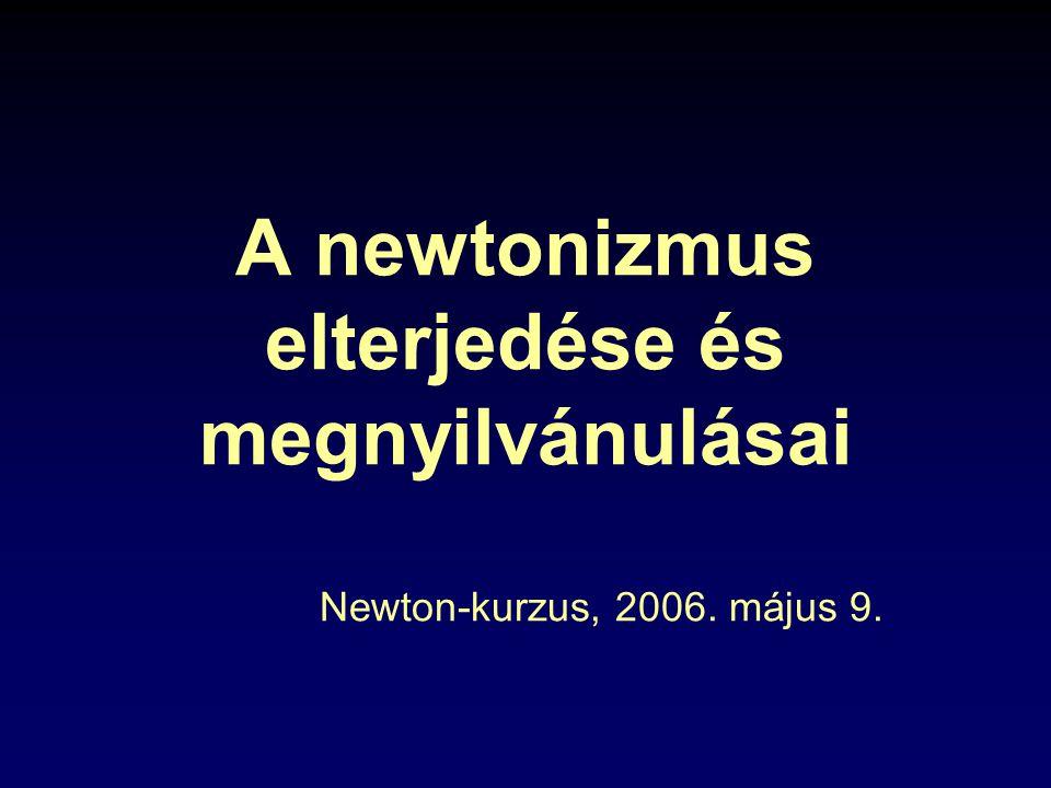 A newtonizmus elterjedése és megnyilvánulásai Newton-kurzus, 2006. május 9.