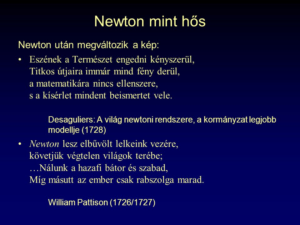 Newton mint hős Newton után megváltozik a kép: Eszének a Természet engedni kényszerül, Titkos útjaira immár mind fény derül, a matematikára nincs elle