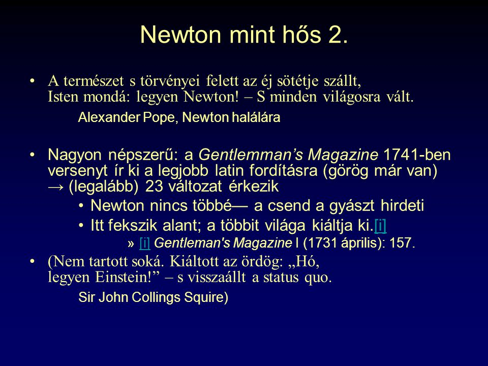Newton mint hős 2. A természet s törvényei felett az éj sötétje szállt, Isten mondá: legyen Newton! – S minden világosra vált. Alexander Pope, Newton