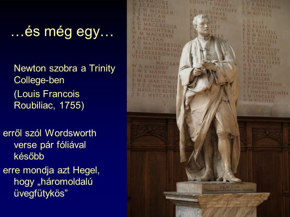 …és még egy… Newton szobra a Trinity College-ben (Louis Francois Roubiliac, 1755) erről szól Wordsworth verse pár fóliával később erre mondja azt Hege