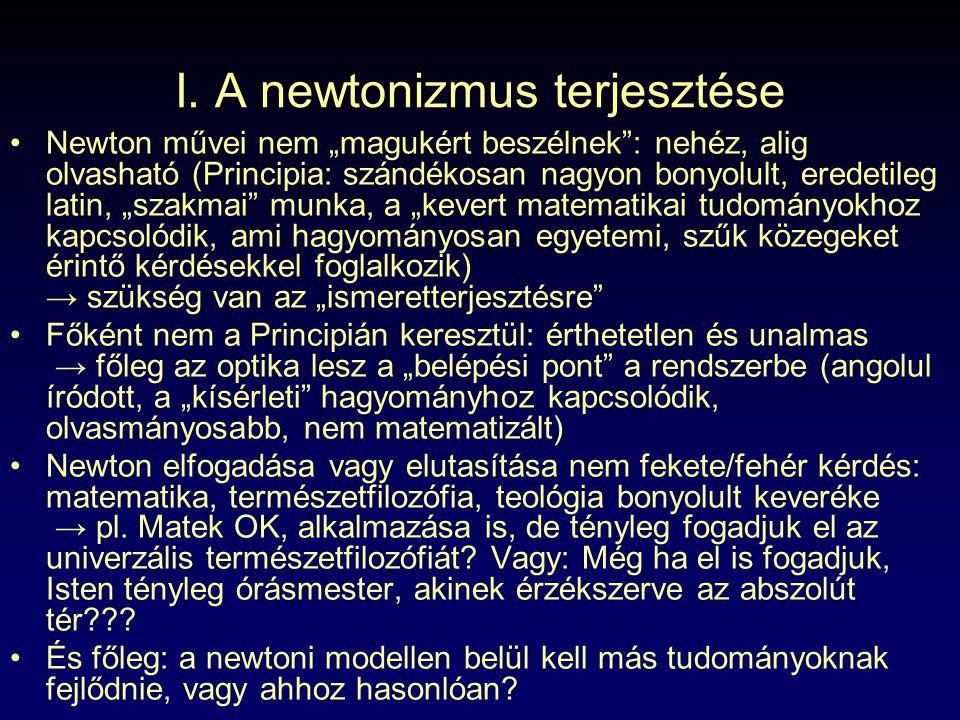 """I. A newtonizmus terjesztése Newton művei nem """"magukért beszélnek"""": nehéz, alig olvasható (Principia: szándékosan nagyon bonyolult, eredetileg latin,"""