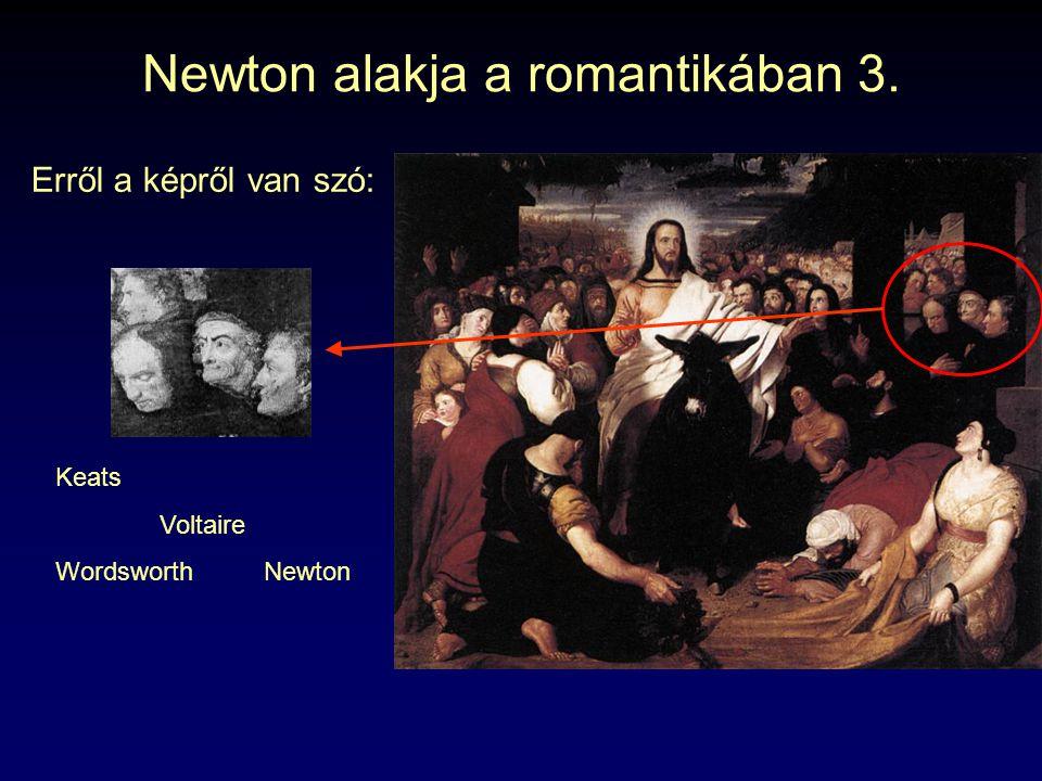 Newton alakja a romantikában 3. Erről a képről van szó: Keats Voltaire WordsworthNewton