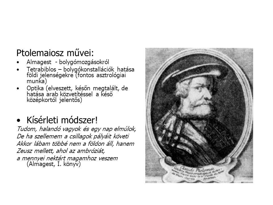 Ptolemaiosz művei: Almagest - bolygómozgásokról Tetrabiblos – bolygókonstallációk hatása földi jelenségekre (fontos asztrológiai munka) Optika (elvesz