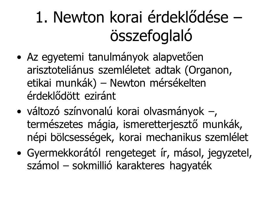 1. Newton korai érdeklődése – összefoglaló Az egyetemi tanulmányok alapvetően arisztoteliánus szemléletet adtak (Organon, etikai munkák) – Newton mérs
