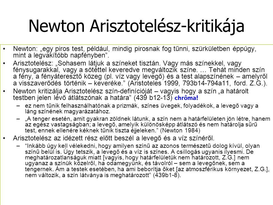 """Newton Arisztotelész-kritikája Newton: """"egy piros test, például, mindig pirosnak fog tűnni, szürkületben éppúgy, mint a legvakítóbb napfényben"""". Arisz"""
