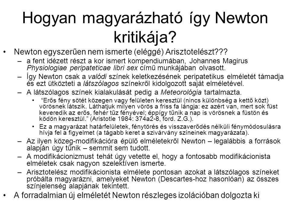 Hogyan magyarázható így Newton kritikája? Newton egyszerűen nem ismerte (eléggé) Arisztotelészt??? –a fent idézett részt a kor ismert kompendiumában,