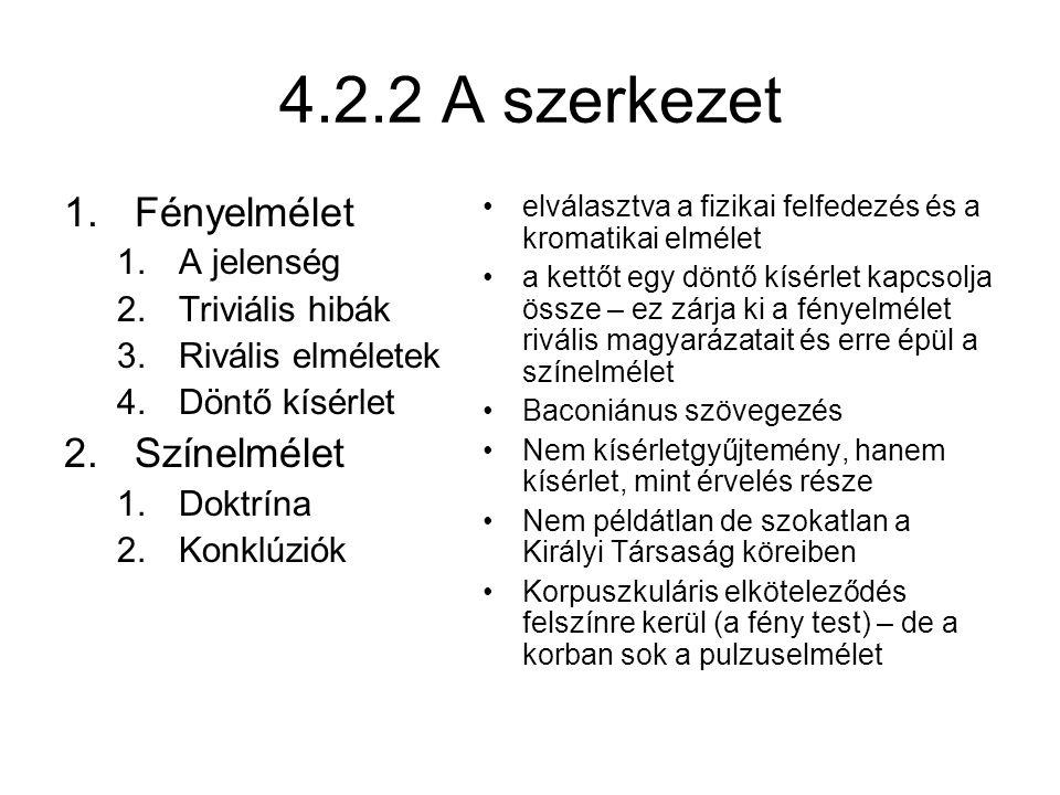 4.2.2 A szerkezet 1.Fényelmélet 1.A jelenség 2.Triviális hibák 3.Rivális elméletek 4.Döntő kísérlet 2.Színelmélet 1.Doktrína 2.Konklúziók elválasztva