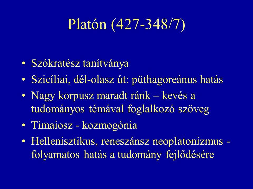 Platón (427-348/7) Szókratész tanítványa Szicíliai, dél-olasz út: püthagoreánus hatás Nagy korpusz maradt ránk – kevés a tudományos témával foglalkozó szöveg Timaiosz - kozmogónia Hellenisztikus, reneszánsz neoplatonizmus - folyamatos hatás a tudomány fejlődésére