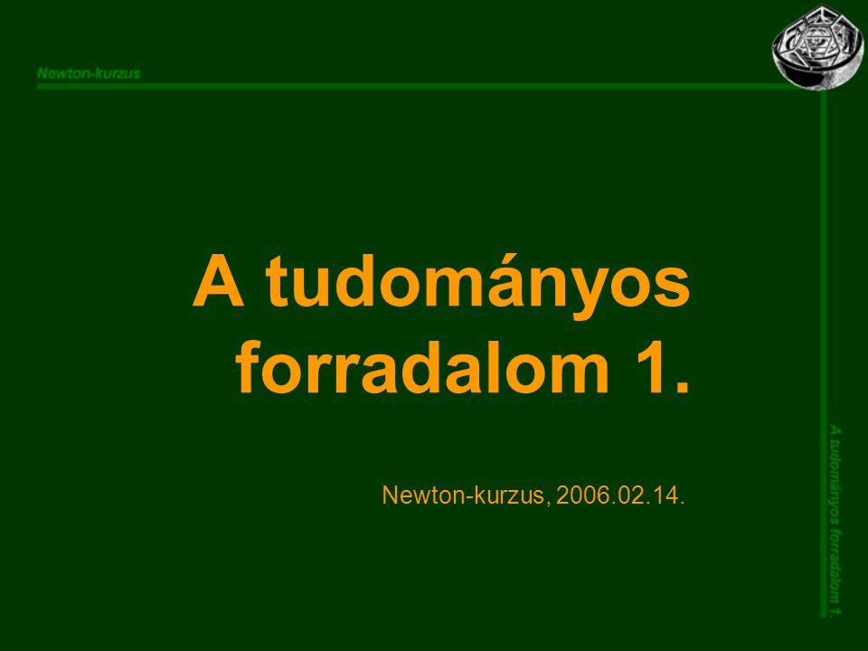 A tudományos forradalom 1. Newton-kurzus, 2006.02.14.