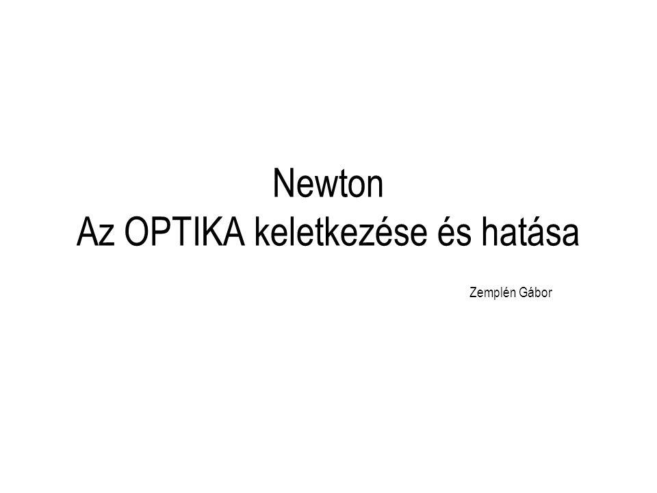 Newton Az OPTIKA keletkezése és hatása Zemplén Gábor