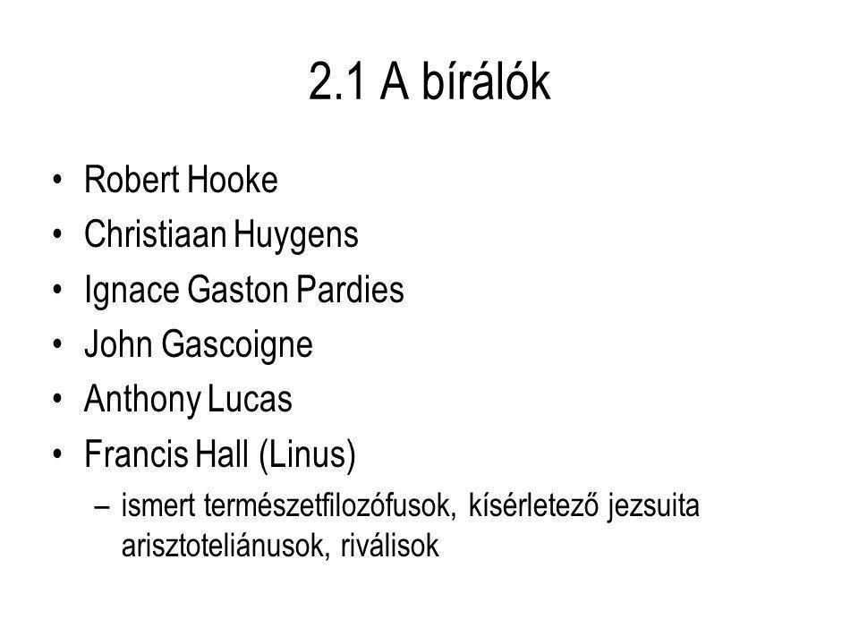 2.1 A bírálók Robert Hooke Christiaan Huygens Ignace Gaston Pardies John Gascoigne Anthony Lucas Francis Hall (Linus) –ismert természetfilozófusok, kísérletező jezsuita arisztoteliánusok, riválisok