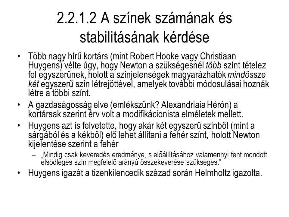 2.2.1.2 A színek számának és stabilitásának kérdése Több nagy hírű kortárs (mint Robert Hooke vagy Christiaan Huygens) vélte úgy, hogy Newton a szüksé