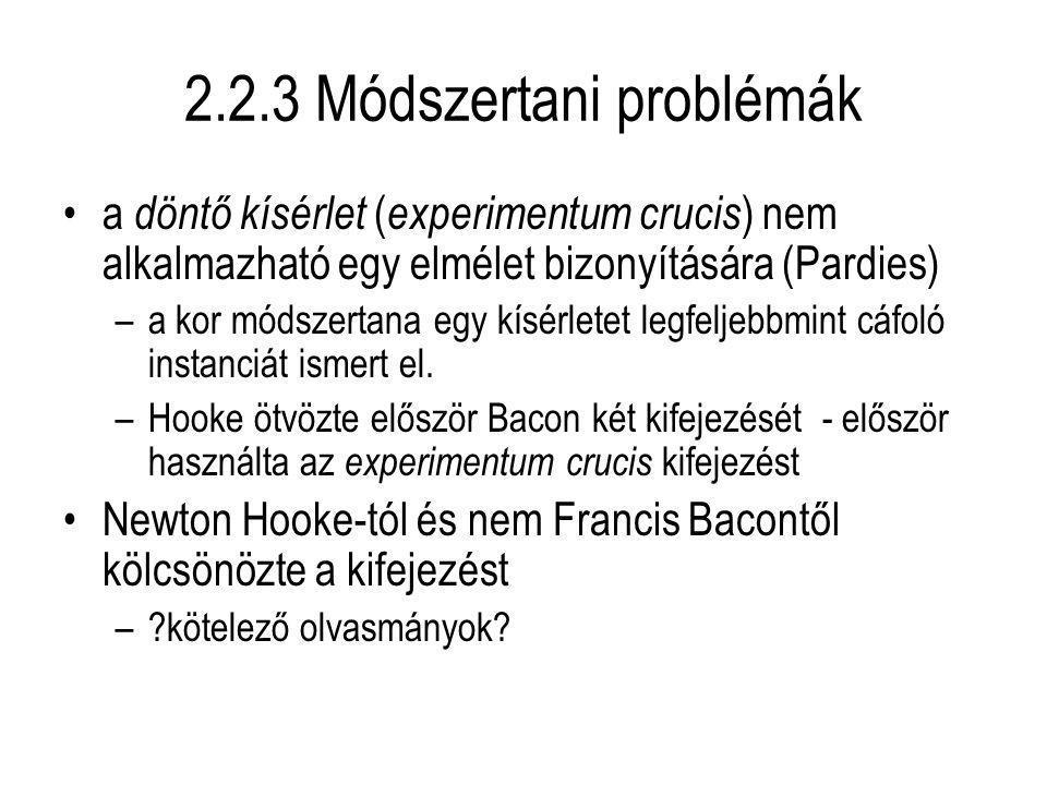 2.2.3 Módszertani problémák a döntő kísérlet ( experimentum crucis ) nem alkalmazható egy elmélet bizonyítására (Pardies) –a kor módszertana egy kísérletet legfeljebbmint cáfoló instanciát ismert el.