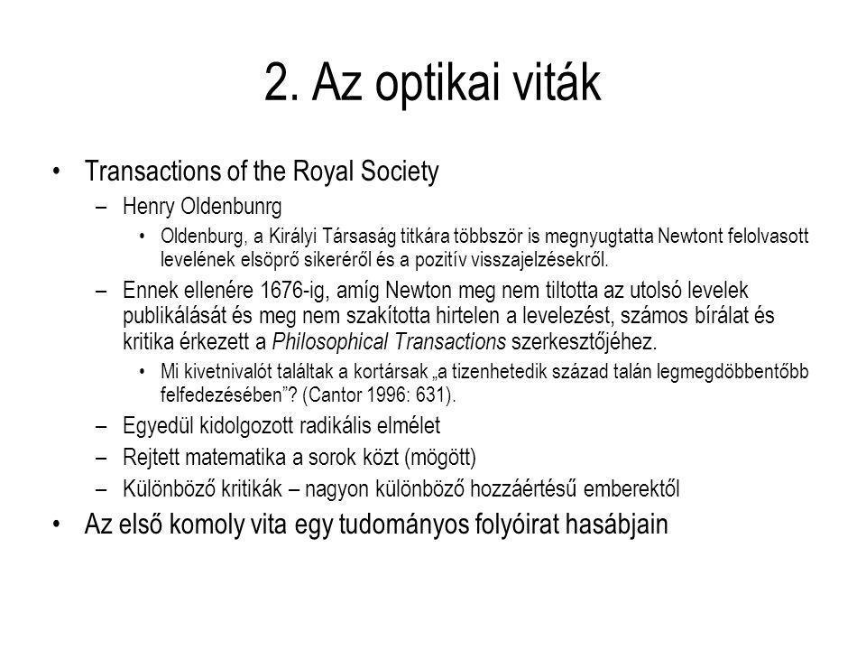 2. Az optikai viták Transactions of the Royal Society –Henry Oldenbunrg Oldenburg, a Királyi Társaság titkára többször is megnyugtatta Newtont felolva