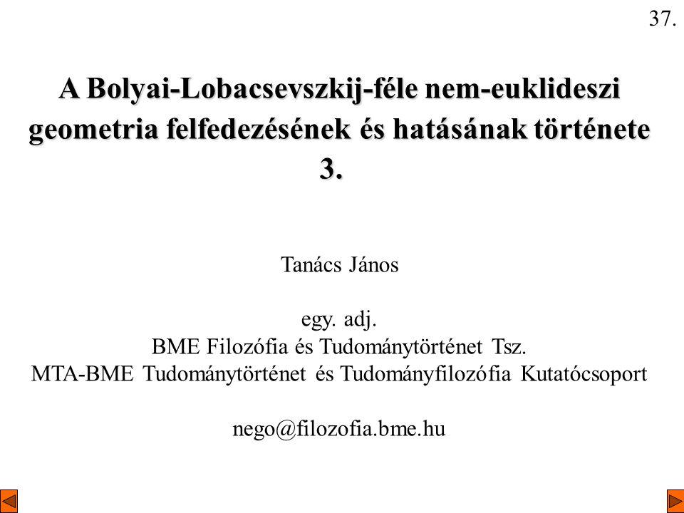 A Bolyai-Lobacsevszkij-féle nem-euklideszi geometria felfedezésének és hatásának története 3. A Bolyai-Lobacsevszkij-féle nem-euklideszi geometria fel
