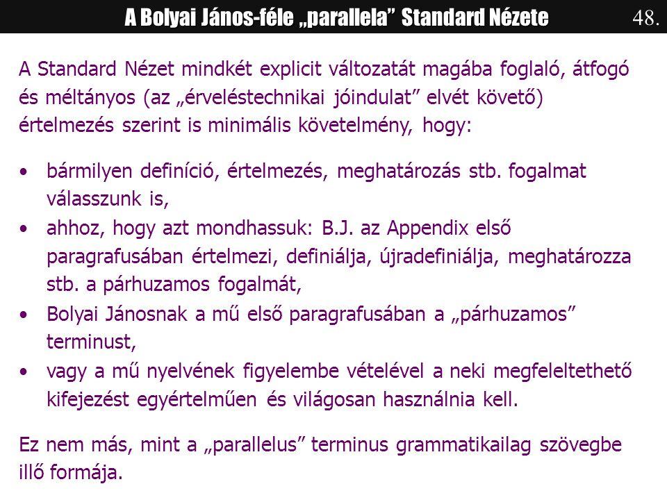 """A Bolyai János-féle """"parallela"""" Standard Nézete A Standard Nézet mindkét explicit változatát magába foglaló, átfogó és méltányos (az """"érveléstechnikai"""