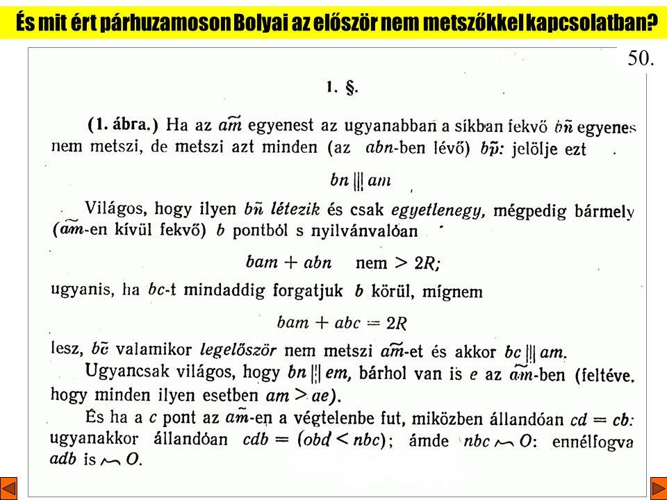 És mit ért párhuzamoson Bolyai az először nem metszőkkel kapcsolatban? 50..