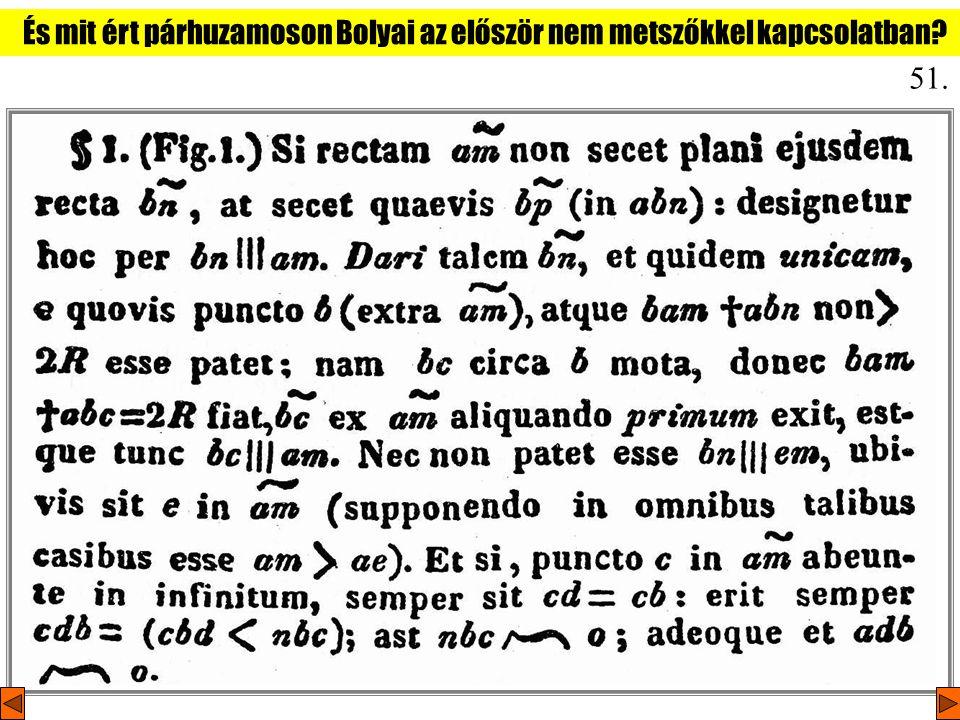 51. És mit ért párhuzamoson Bolyai az először nem metszőkkel kapcsolatban?