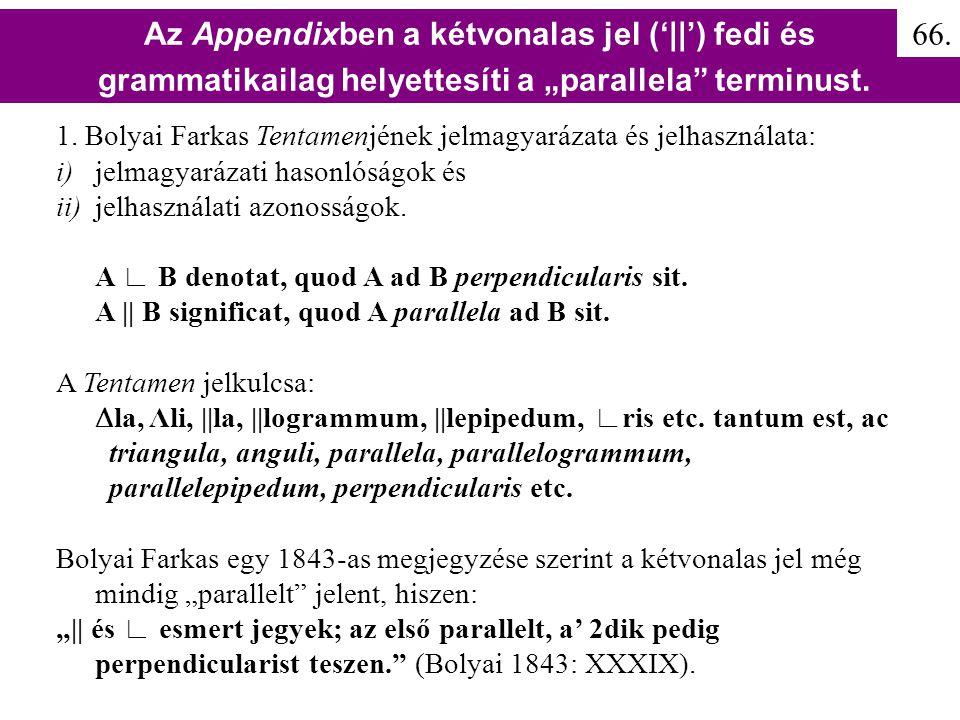 1. Bolyai Farkas Tentamenjének jelmagyarázata és jelhasználata: i) jelmagyarázati hasonlóságok és ii) jelhasználati azonosságok. A ∟ B denotat, quod A