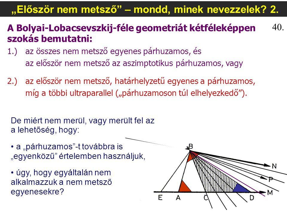 """""""Először nem metsző"""" – mondd, minek nevezzelek? 2. A Bolyai-Lobacsevszkij-féle geometriát kétféleképpen szokás bemutatni: 1.) az összes nem metsző egy"""