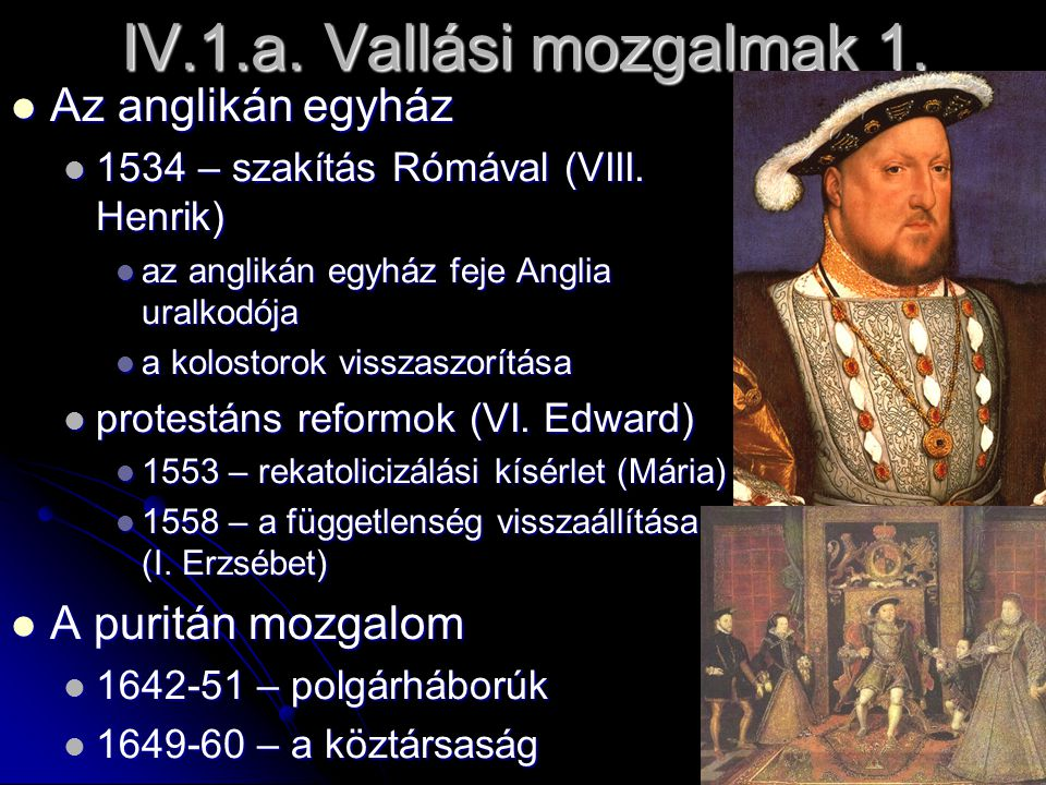 IV.1.a.Vallási mozgalmak 1. Az anglikán egyház Az anglikán egyház 1534 – szakítás Rómával (VIII.