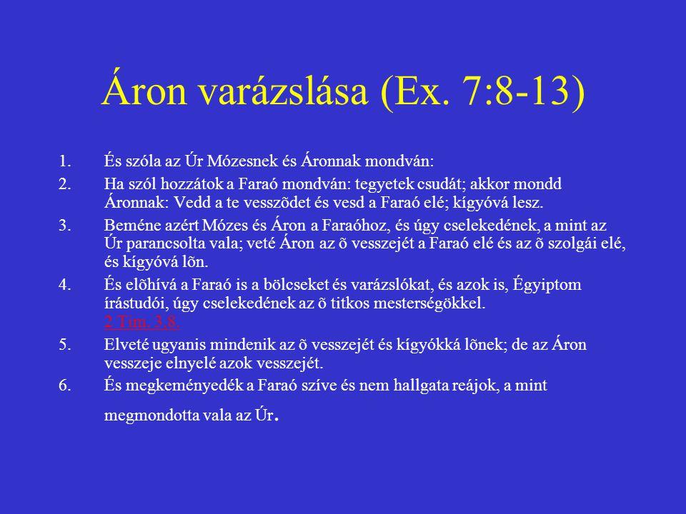 Áron varázslása (Ex. 7:8-13) 1.És szóla az Úr Mózesnek és Áronnak mondván: 2.Ha szól hozzátok a Faraó mondván: tegyetek csudát; akkor mondd Áronnak: V