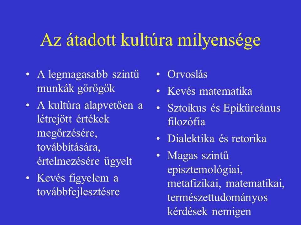 Az átadott kultúra milyensége A legmagasabb szintű munkák görögök A kultúra alapvetően a létrejött értékek megőrzésére, továbbítására, értelmezésére ü
