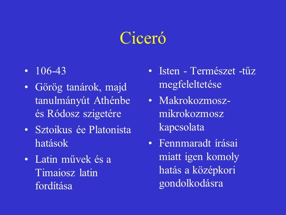 Ciceró 106-43 Görög tanárok, majd tanulmányút Athénbe és Ródosz szigetére Sztoikus ée Platonista hatások Latin művek és a Timaiosz latin fordítása Ist