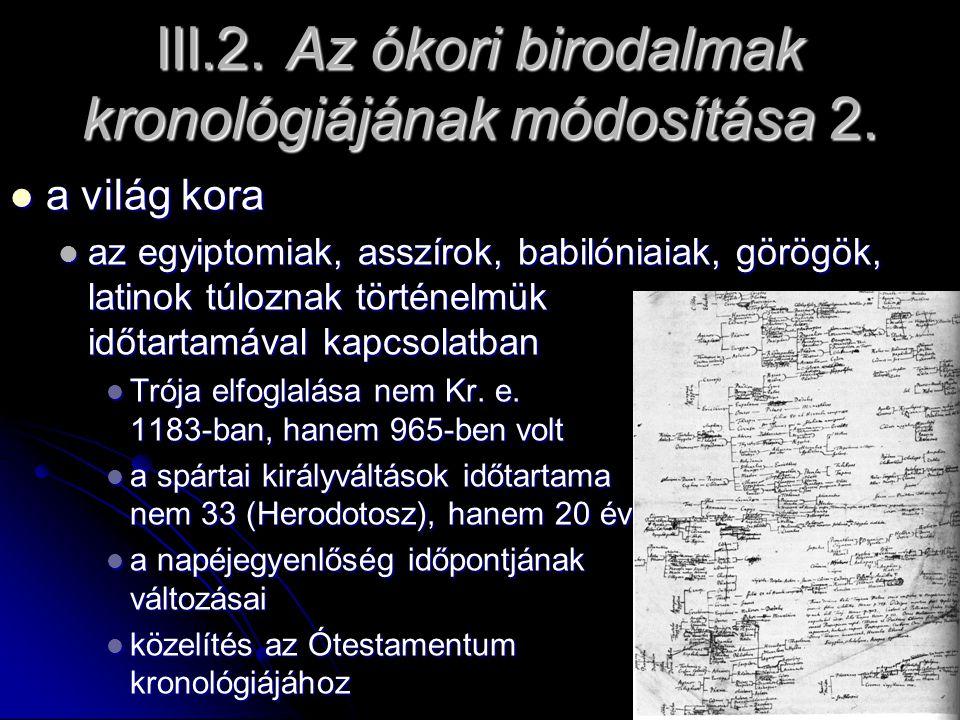 III.2. Az ókori birodalmak kronológiájának módosítása 2. a világ kora a világ kora az egyiptomiak, asszírok, babilóniaiak, görögök, latinok túloznak t
