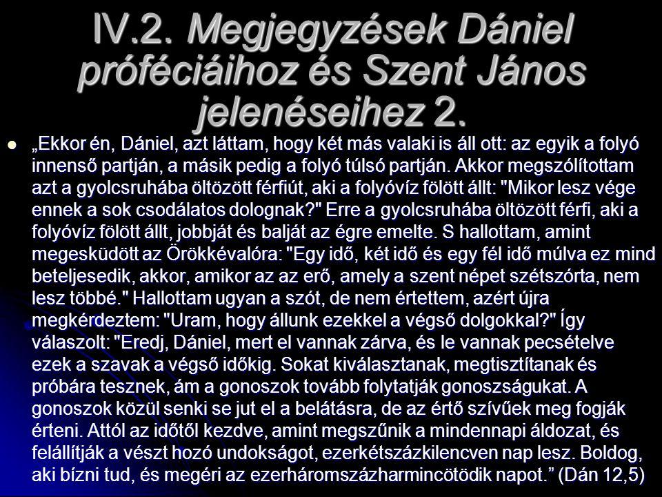 """IV.2. Megjegyzések Dániel próféciáihoz és Szent János jelenéseihez 2. """"Ekkor én, Dániel, azt láttam, hogy két más valaki is áll ott: az egyik a folyó"""