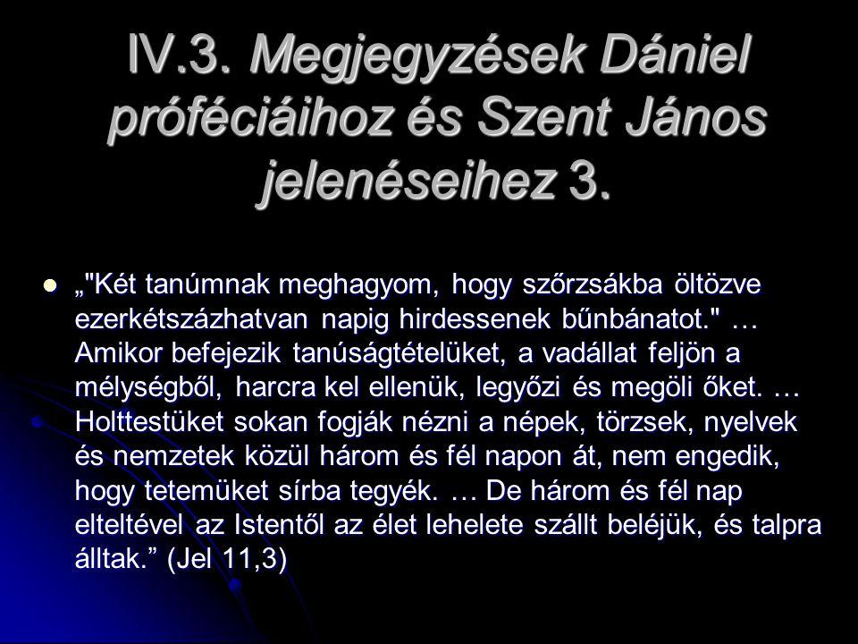 """IV.3. Megjegyzések Dániel próféciáihoz és Szent János jelenéseihez 3. """""""