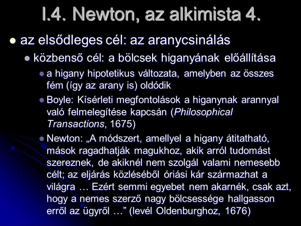 I.4. Newton, az alkimista 4. az elsődleges cél: az aranycsinálás az elsődleges cél: az aranycsinálás közbenső cél: a bölcsek higanyának előállítása kö