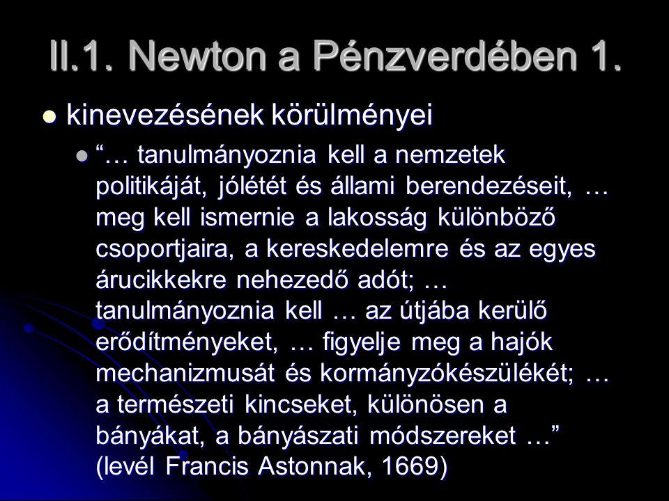 """II.1. Newton a Pénzverdében 1. kinevezésének körülményei kinevezésének körülményei """"… tanulmányoznia kell a nemzetek politikáját, jólétét és állami be"""