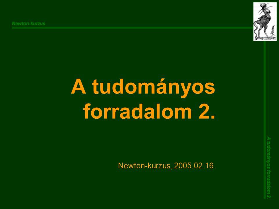 A tudományos forradalom 2. Newton-kurzus, 2005.02.16.