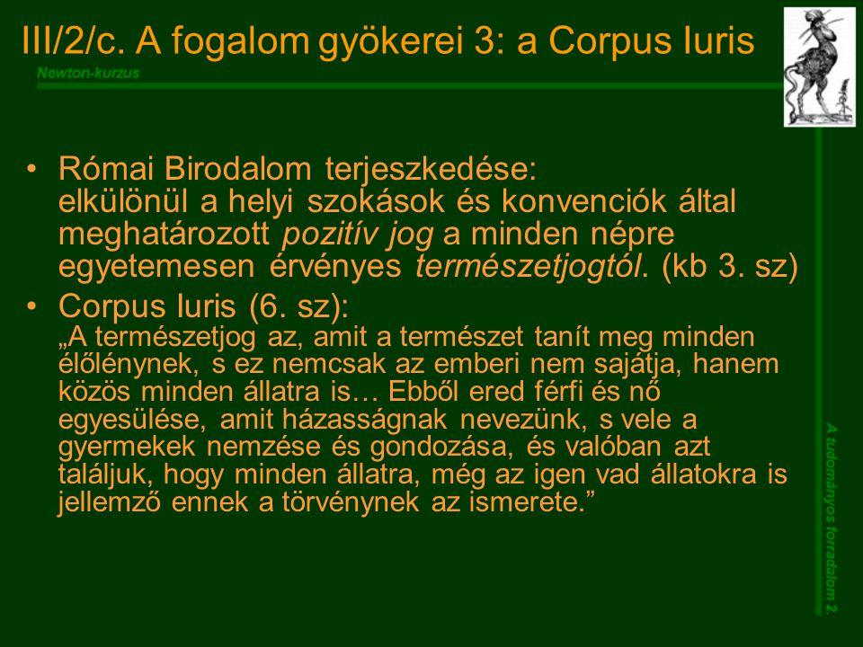 III/2/c. A fogalom gyökerei 3: a Corpus Iuris Római Birodalom terjeszkedése: elkülönül a helyi szokások és konvenciók által meghatározott pozitív jog