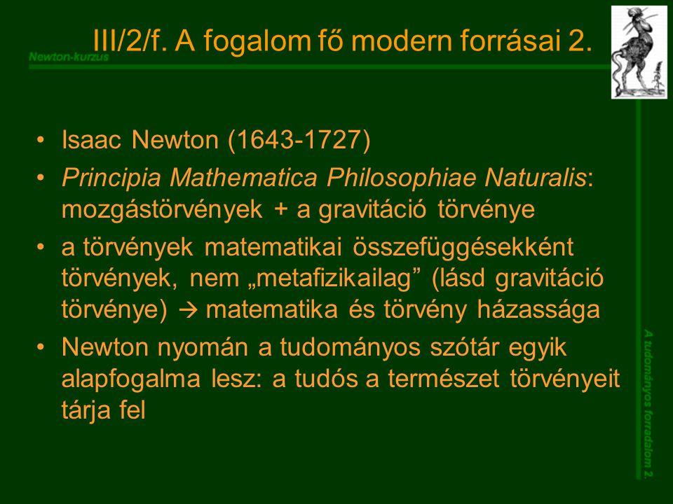 III/2/f. A fogalom fő modern forrásai 2. Isaac Newton (1643-1727) Principia Mathematica Philosophiae Naturalis: mozgástörvények + a gravitáció törvény