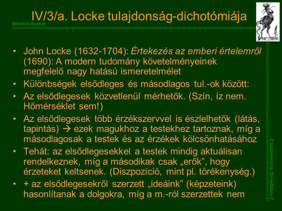 IV/3/a. Locke tulajdonság-dichotómiája John Locke (1632-1704): Értekezés az emberi értelemről (1690): A modern tudomány követelményeinek megfelelő nag