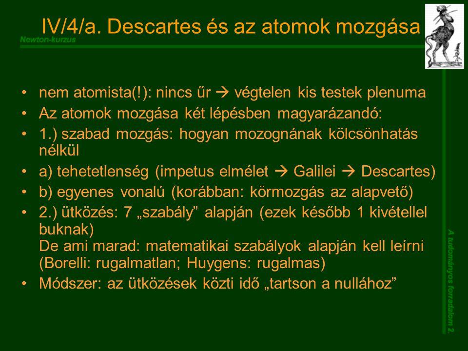 IV/4/a. Descartes és az atomok mozgása nem atomista(!): nincs űr  végtelen kis testek plenuma Az atomok mozgása két lépésben magyarázandó: 1.) szabad