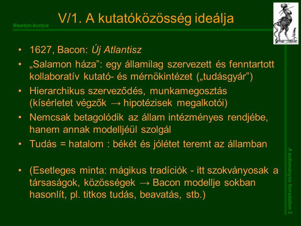"""V/1. A kutatóközösség ideálja 1627, Bacon: Új Atlantisz """"Salamon háza"""": egy államilag szervezett és fenntartott kollaboratív kutató- és mérnökintézet"""