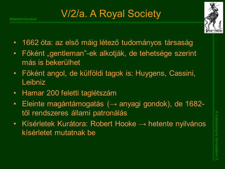 """V/2/a. A Royal Society 1662 óta: az első máig létező tudományos társaság Főként """"gentleman""""-ek alkotják, de tehetsége szerint más is bekerülhet Főként"""