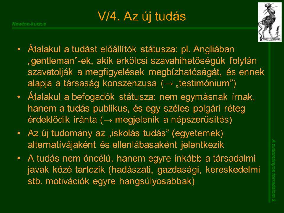 """V/4. Az új tudás Átalakul a tudást előállítók státusza: pl. Angliában """"gentleman""""-ek, akik erkölcsi szavahihetőségük folytán szavatolják a megfigyelés"""