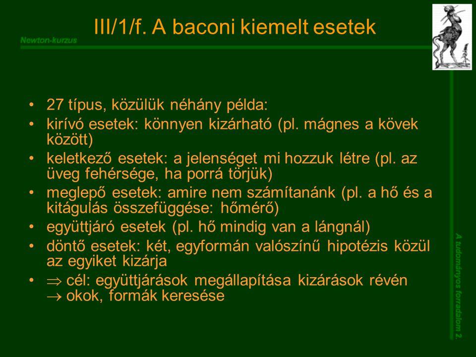 III/1/f. A baconi kiemelt esetek 27 típus, közülük néhány példa: kirívó esetek: könnyen kizárható (pl. mágnes a kövek között) keletkező esetek: a jele