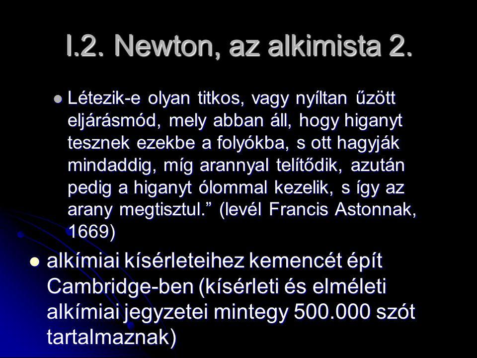 I.2. Newton, az alkimista 2. Létezik-e olyan titkos, vagy nyíltan űzött eljárásmód, mely abban áll, hogy higanyt tesznek ezekbe a folyókba, s ott hagy