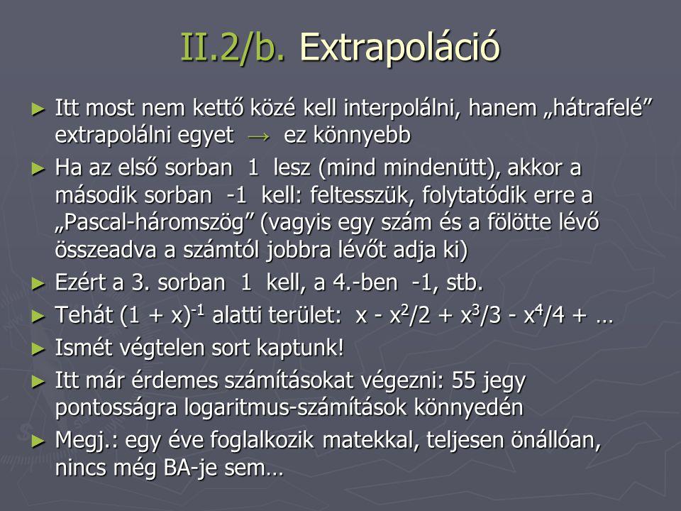 """II.2/b. Extrapoláció ► Itt most nem kettő közé kell interpolálni, hanem """"hátrafelé"""" extrapolálni egyet → ez könnyebb ► Ha az első sorban 1 lesz (mind"""