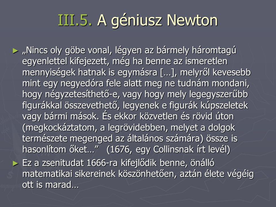 """III.5. A géniusz Newton ► """"Nincs oly göbe vonal, légyen az bármely háromtagú egyenlettel kifejezett, még ha benne az ismeretlen mennyiségek hatnak is"""