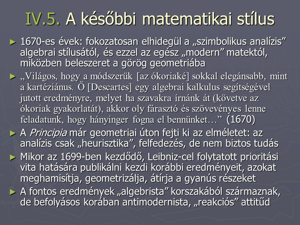 """IV.5. A későbbi matematikai stílus ► 1670-es évek: fokozatosan elhidegül a """"szimbolikus analízis"""" algebrai stílusától, és ezzel az egész """"modern"""" mate"""
